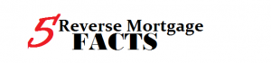 Facts about reverse mortgages